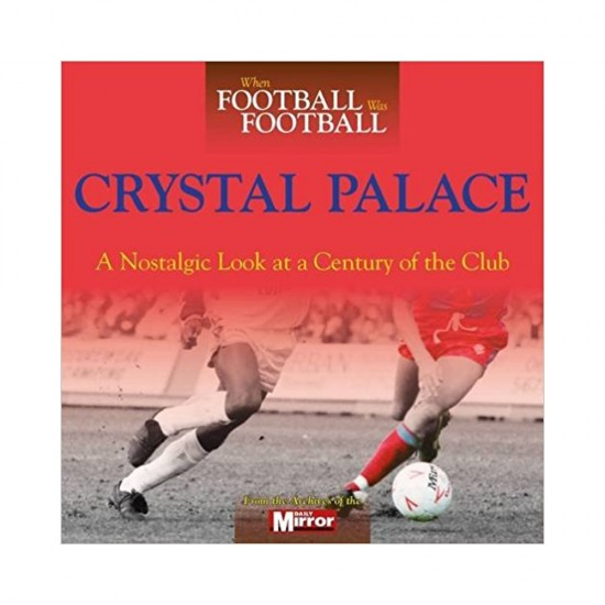 When Football Was Football: Crystal Palace Book